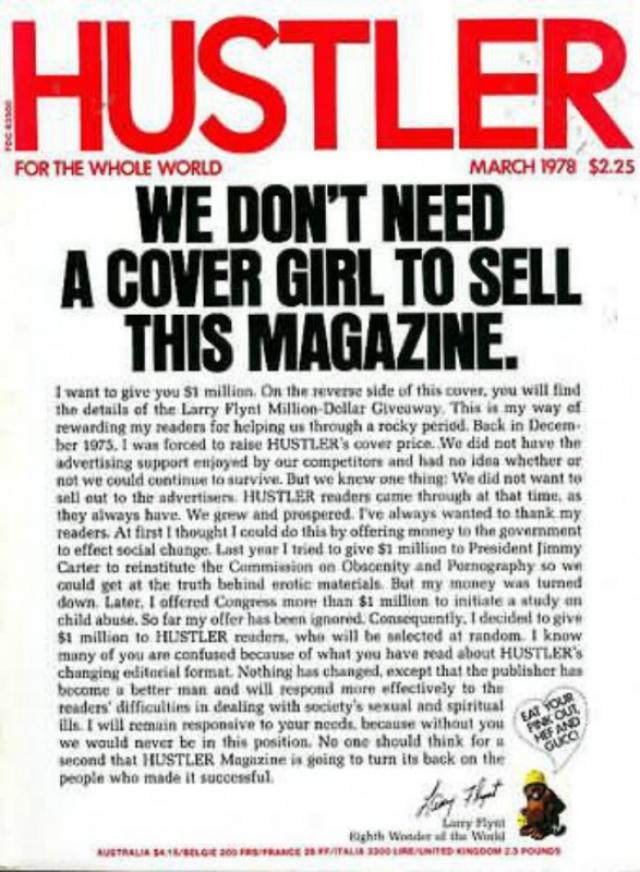 В мартовском выпуске 1978 года Ларри Флинт отказался от идеи девушки на обложке, вместо этого честно написав, что журнал не нуждается в обнаженной модели, чтобы этот выпуск купили, и что внутри предлагается купон на розыгрыш 1 миллиона долларов.